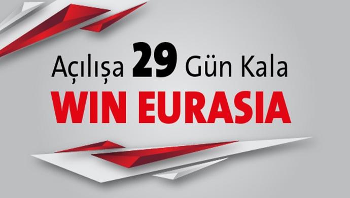 Açılışa 29 Gün Kala WIN EURASIA!